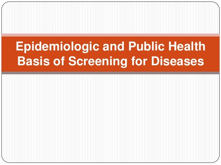 Epidemiologic and Public HealthBasis of Screening for Diseases