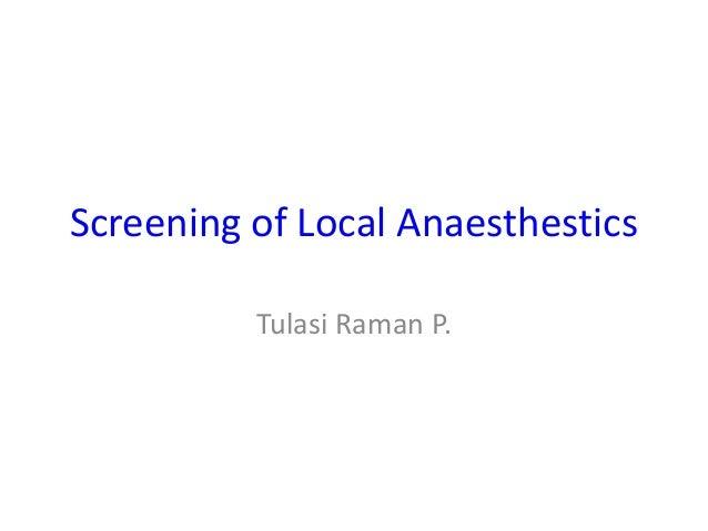Screening of Local Anaesthestics Tulasi Raman P.