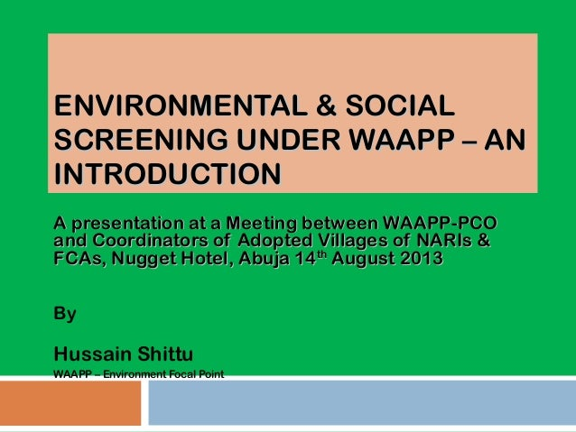 ENVIRONMENTAL & SOCIALENVIRONMENTAL & SOCIAL SCREENING UNDER WAAPP – ANSCREENING UNDER WAAPP – AN INTRODUCTIONINTRODUCTION...