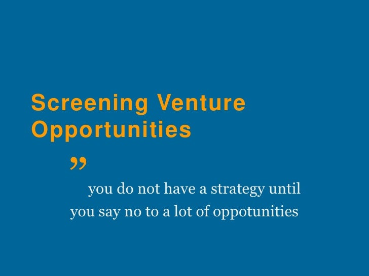 venture screening View notes - screening of new venture opportunities from social sci 6190 at university of the west indies at mona screening of new venture opportunities js youngleson (adapted from timmons new.
