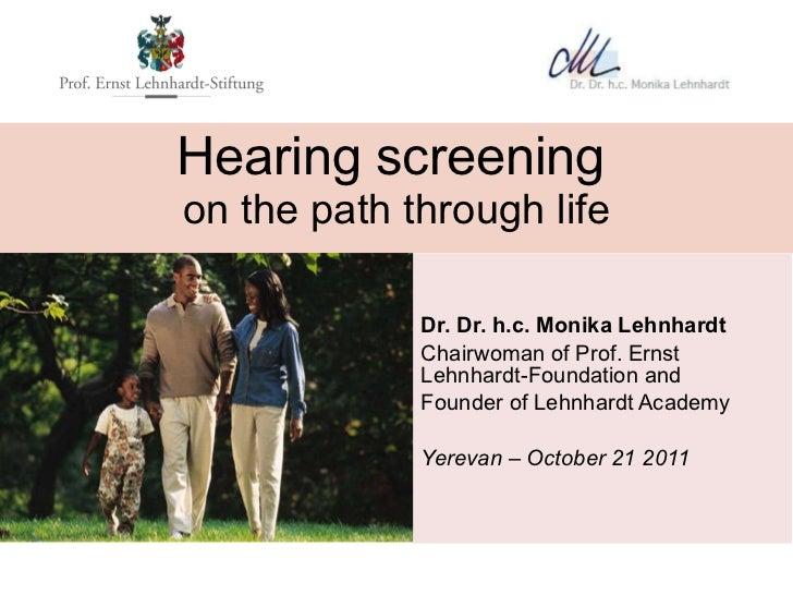 Hearing screening   on the path through life Dr. Dr. h.c. Monika Lehnhardt Chairwoman of Prof. Ernst Lehnhardt-Foundation ...