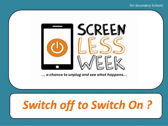 Switch off to Switch On ?For Secondary Schools