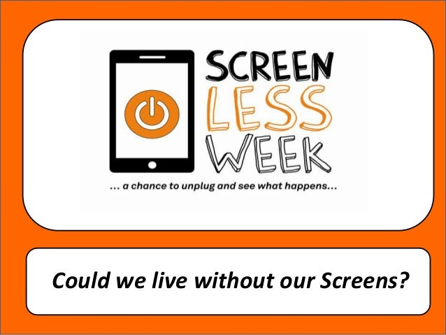 Could we live without our Screens?