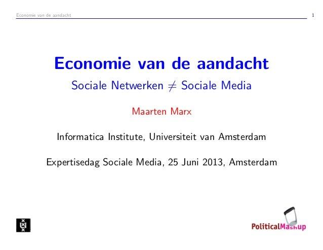 Economie van de aandacht 1Economie van de aandachtSociale Netwerken = Sociale MediaMaarten MarxInformatica Institute, Univ...