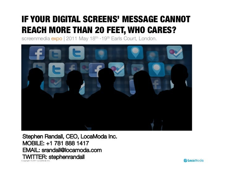 IF YOUR DIGITAL SCREENS' MESSAGE CANNOTREACH MORE THAN 20 FEET, WHO CARES?                            screenmedia expo | 2...