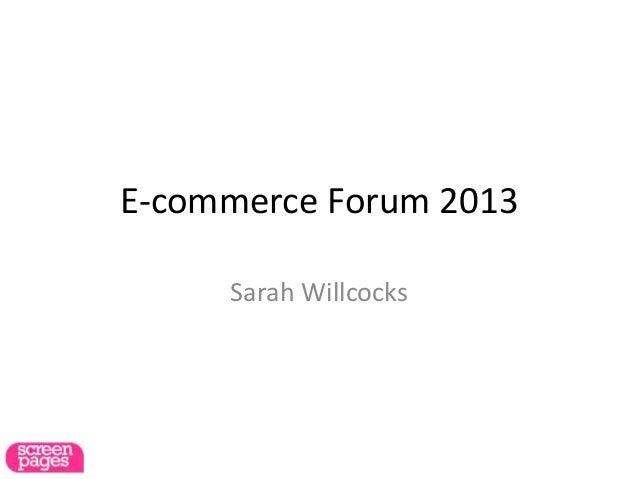 E-commerce Forum 2013Sarah Willcocks