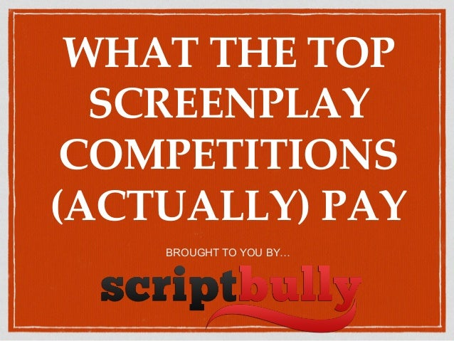WHAT THE TOP SCREENPLAY COMPETITIONS (ACTUALLY) PAY BROUGHT TO YOU BY…
