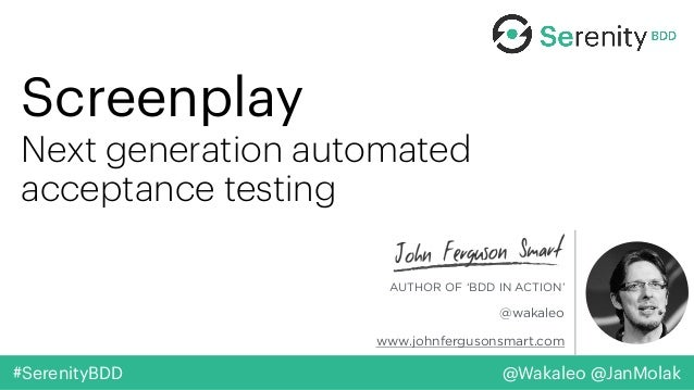 @Wakaleo @JanMolak#SerenityBDD Screenplay