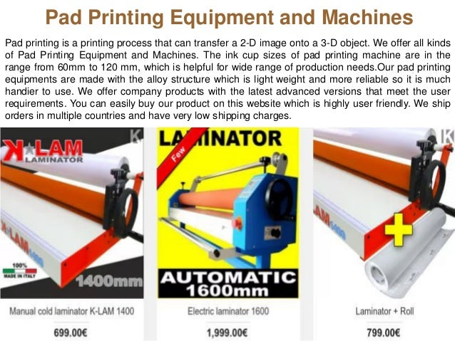 Pad Printing Equipment and Machines Pad printing is a printing process that can transfer a 2-D image onto a 3-D object. We...