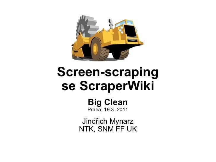 Screen-scraping se ScraperWiki Big Clean Praha, 19.3. 2011 Jindřich Mynarz NTK, SNM FF UK