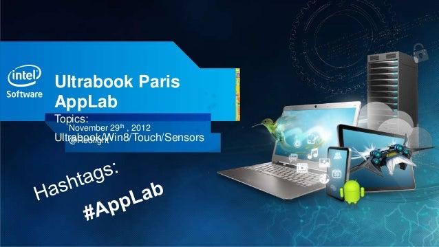 Ultrabook ParisAppLabTopics:   November 29th , 2012Ultrabook/Win8/Touch/Sensors   @Redlight