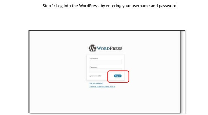 Step 1: Log into the WordPress  by entering your username and password.<br />