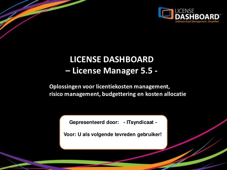 LICENSE DASHBOARD      – License Manager 5.5 -Oplossingen voor licentiekosten management,risico management, budgettering e...