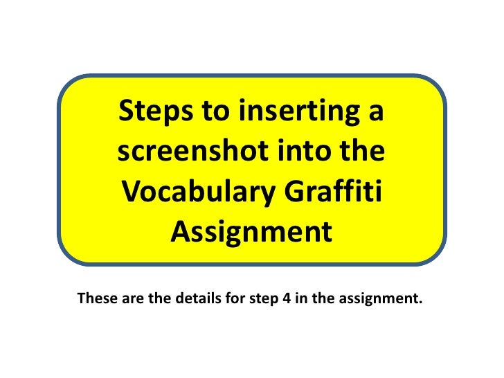 Steps to inserting a     screenshot into the     Vocabulary Graffiti         AssignmentThese are the details for step 4 in...