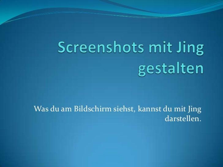 Was du am Bildschirm siehst, kannst du mit Jing                                    darstellen.