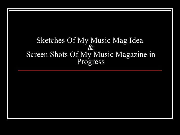 Sketches Of My Music Mag Idea  & Screen Shots Of My Music Magazine in Progress