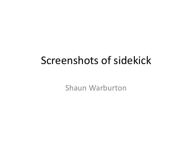 Screenshots of sidekickShaun Warburton