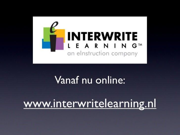 Vanaf nu online:  www.interwritelearning.nl