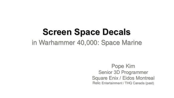 Screen Space Decalsin Warhammer 40,000: Space Marine                              Pope Kim                    Senior 3D Pr...