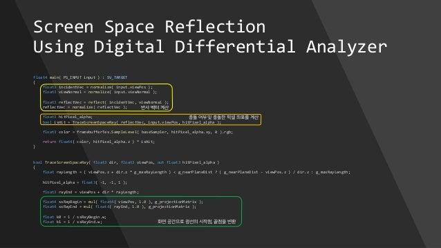 Screen Space Reflection Using Digital Differential Analyzer float4 main( PS_INPUT input ) : SV_TARGET { float3 incidentVec...