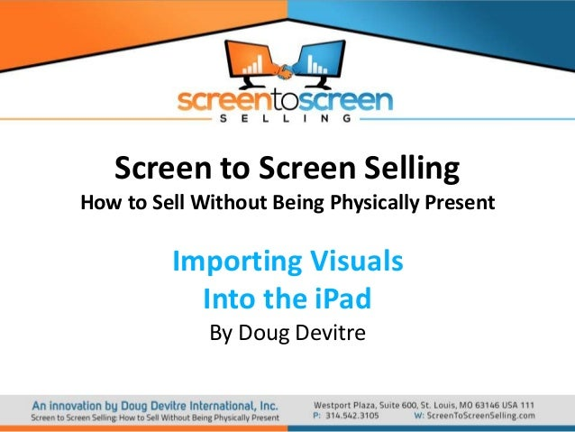 Screen to Screen Selling How to Sell Without Being Physically Present  Importing Visuals Into the iPad By Doug Devitre