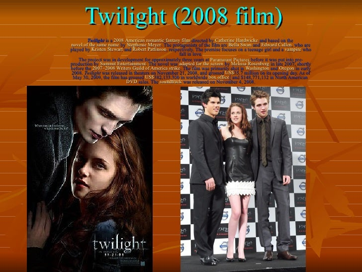 Twilight (2008 film) Twilight  is a  2008   American   romantic - fantasy film  directed by  Catherine Hardwicke  and base...