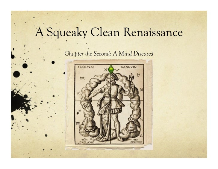 A Squeaky Clean Renaissance     Chapter the Second: A Mind Diseased