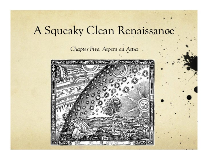 A Squeaky Clean Renaissance       Chapter Five: Aspera ad Astra