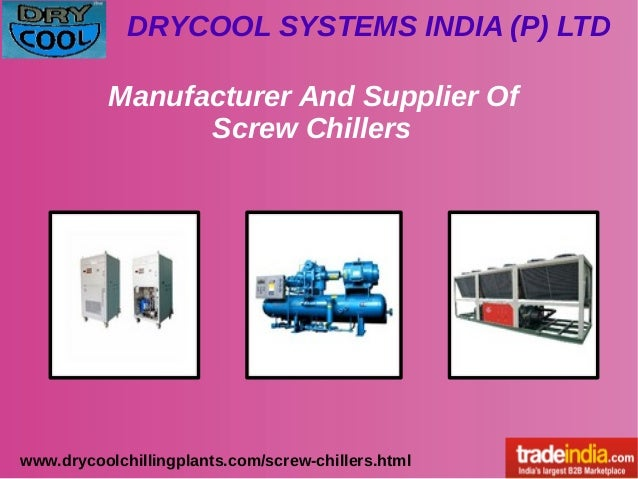 DRYCOOL SYSTEMS INDIA (P) LTD www.drycoolchillingplants.com/screw-chillers.html Manufacturer And Supplier Of Screw Chillers