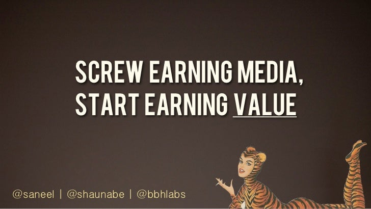 Screw EarnING Media,          Start Earning Value@saneel | @shaunabe | @bbhlabs