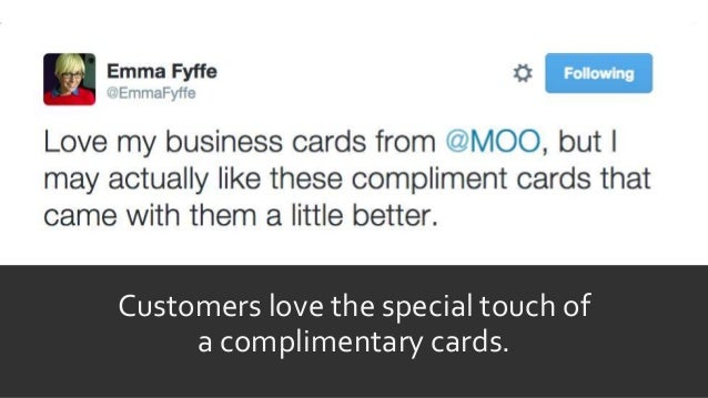 Customers love the special touch of a complimentary cards.