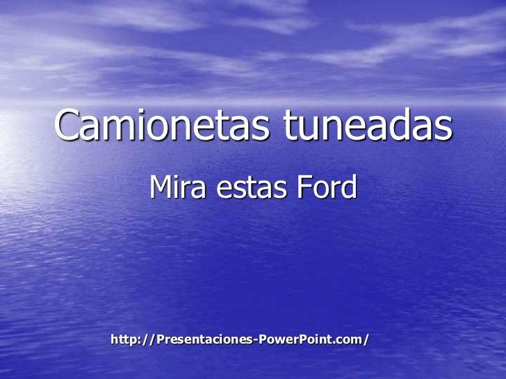 Camionetas tuneadas       Mira estas Ford  http://Presentaciones-PowerPoint.com/