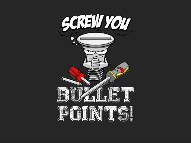 BULLET POINTS!
