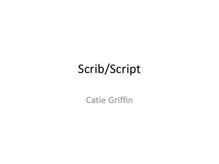Scrib/Script<br />Catie Griffin<br />