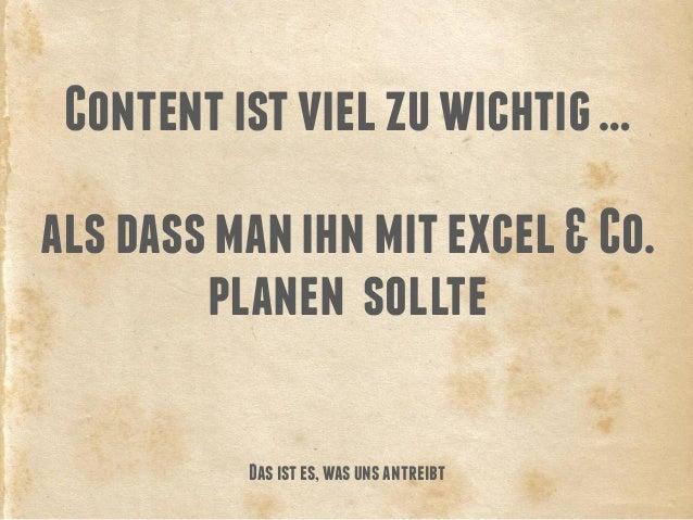 Content ist viel zu wichtig … als dass man ihn mit excel & Co. planen sollte Das ist es, was uns antreibt