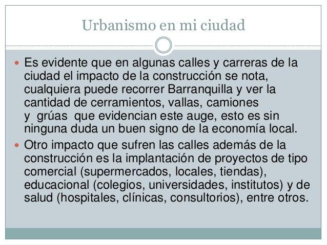 Urbanismo en mi ciudad  Es evidente que en algunas calles y carreras de la ciudad el impacto de la construcción se nota, ...