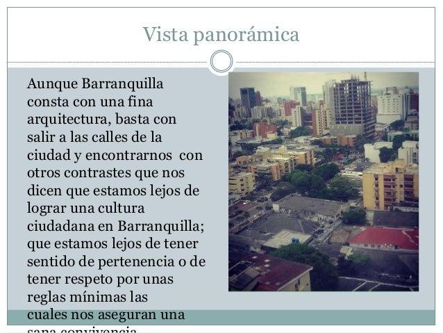 Vista panorámica Aunque Barranquilla consta con una fina arquitectura, basta con salir a las calles de la ciudad y encontr...