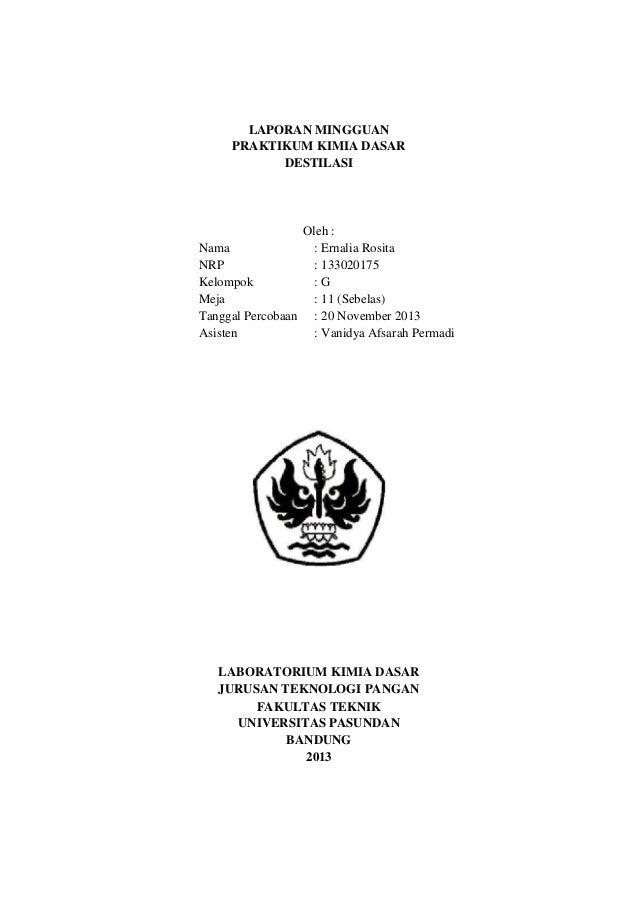 LAPORAN MINGGUAN PRAKTIKUM KIMIA DASAR DESTILASI  Oleh : Nama : Ernalia Rosita NRP : 133020175 Kelompok :G Meja : 11 (Sebe...