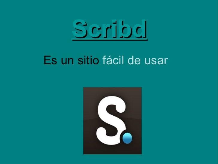 Scribd Es un sitio  fácil de usar