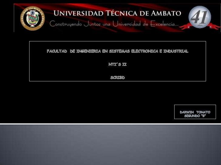 """Facultad  DE INGENIERIA EN SISTEMAS ELECTRONICA E INDUSTRIAL<br />NTI´S II<br />scribd<br />Darwin  Tonato <br />Segundo """"..."""