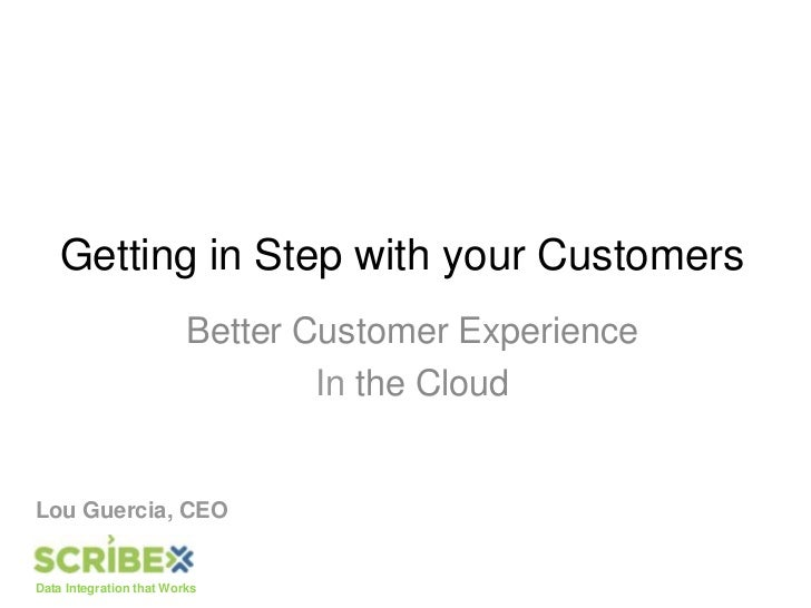 Getting in Step with your Customers<br />Better Customer Experience<br />In the Cloud<br />Lou Guercia, CEO<br />