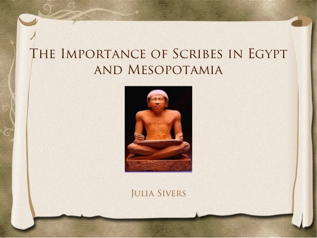 The Importance of Scribes in Egypt and Mesopotamia Julia Sivers