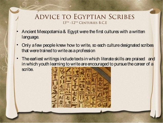 the importance of scribes in ancient egypt Egyptian scribes: advanced egyptian scribes, ancient schools were run by scribes, knowledge about the ancient egyptians came from the work and art.