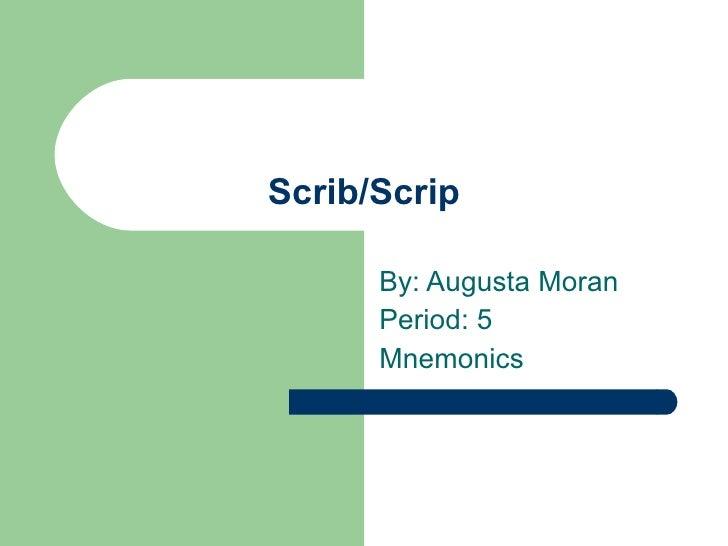 Scrib/Scrip By: Augusta Moran Period: 5 Mnemonics