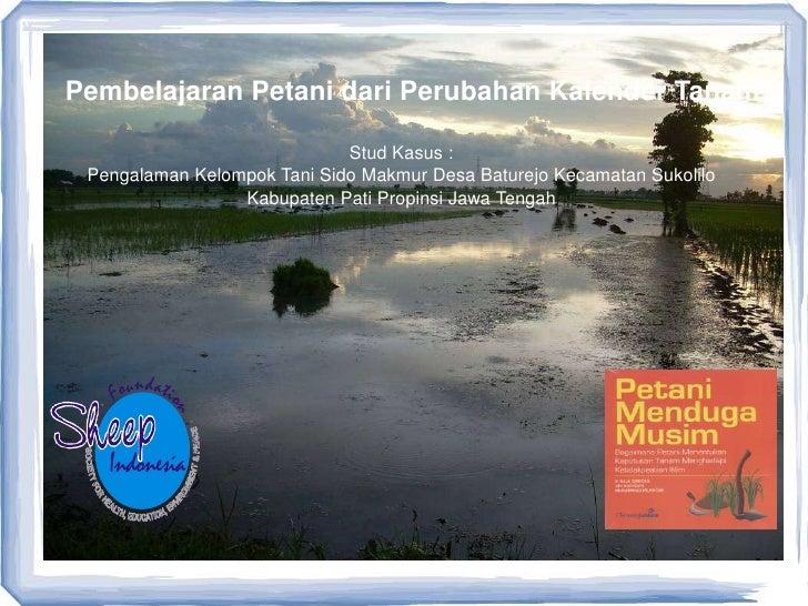 Pembelajaran Petani dari Perubahan Kalender Tanam                               Stud Kasus :  Pengalaman Kelompok Tani Sid...