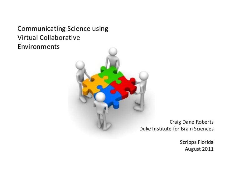 Communicating Science using Virtual Collaborative Environments<br />Craig Dane Roberts<br />Duke Institute for Brain Scien...