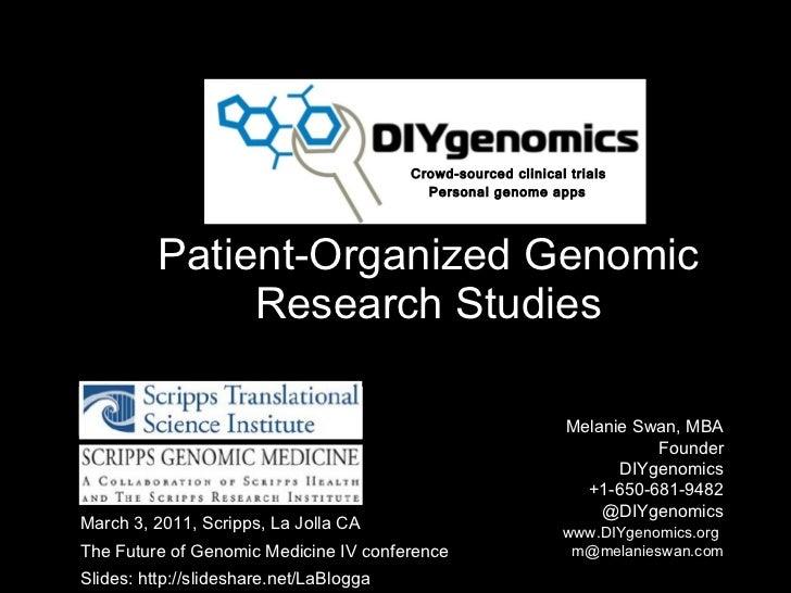 Patient-Organized Genomic Research Studies Melanie Swan, MBA  Founder DIYgenomics +1-650-681-9482 @DIYgenomics   www.DIYge...