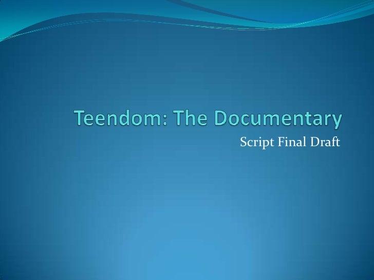 Teendom: The Documentary<br />Script Final Draft<br />
