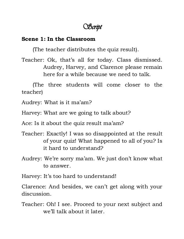 Script Scene 1: In the Classroom (The teacher distributes the quiz result). Teacher: Ok, that's all for today. Class dismi...