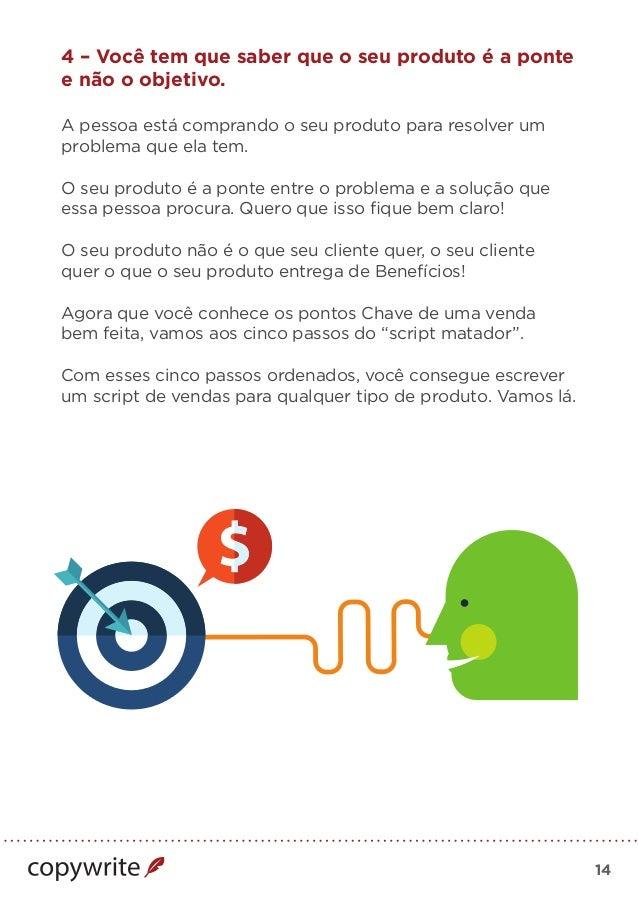 14 4 – Você tem que saber que o seu produto é a ponte e não o objetivo. A pessoa está comprando o seu produto para resolve...
